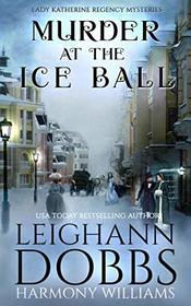 Murder at the Ice Ball (Lady Katherine Regency Mysteries)