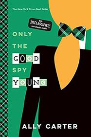 Only the Good Spy Young (Gallagher Girls, Bk 4)
