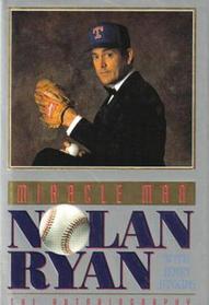Miracle Man: Nolan Ryan : The Autobiography