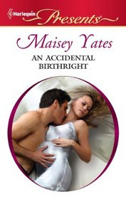 An Accidental Birthright (Harlequin Presents, No 2985)