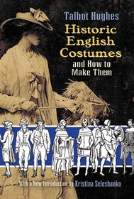 Historic English Costumes and How to Make Them (Dover Books on Fashion)