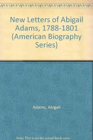 New Letters of Abigail Adams, 1788-1801 (American Biography Series)