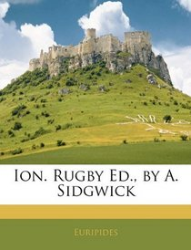 Ion. Rugby Ed., by A. Sidgwick