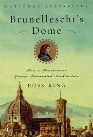 Brunelleschi's Dome : How a Renaissance Genius Reinvented Architecture