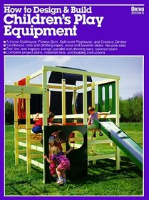 How to Design and Build Children's Play Equipment/05934 (Ortho Books)