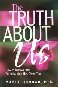 The Truth About Us: How to Discover the Potential God Has Given You