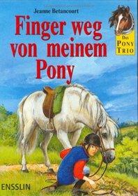 Das Pony- Trio. Finger weg von meinem Pony. ( Ab 8 J.).