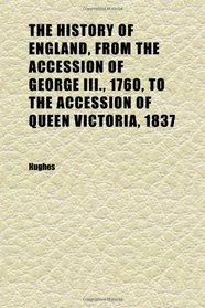 The History of England, From the Accession of George Iii., 1760, to the Accession of Queen Victoria, 1837 (Volume 7)