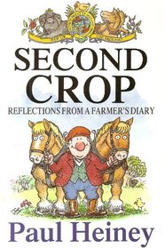 SECOND CROP: REFLECTIONS FROM A FARMER\'S DIARY