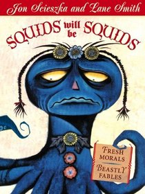 Squids Will Be Squids: Fresh Morals--Beastly Fables (Turtleback School & Library Binding Edition)