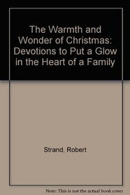 The Warmth and Wonder of Christmas: Devotions to Put a Glow in the Heart of a Family