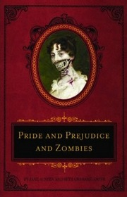 Pride and Prejudice and Zombies: The Classic Regency Romance Now With Ultraviolent Zombie Mayhem