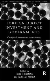 Foreign Direct Investment and Governments: Catalysts for Economic Restructuring (Routledge Studies in International Business and the World Economy)
