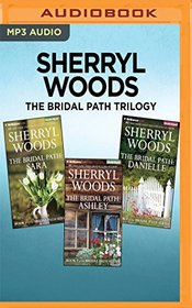 Sherryl Woods The Bridal Path Trilogy: Sara, Ashley, Danielle