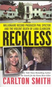 Reckless : Millionaire Record Producer Phil Spector and the Violent Death of Lana Clarkson (St. Martin's True Crime Library)