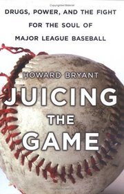 Juicing the Game : Drugs, Power, and the Fight for the Soul of Major League Baseball