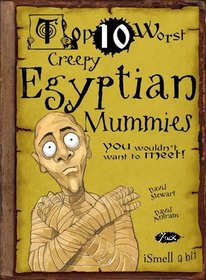 Top 10 Worst Creepy Egyptian Mummies You Wouldn't Want to Meet!. Illustrated by David Antram (Top Ten Worst)