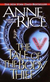 The Tale of the Body Thief (Vampire Chronicles, Bk 4)