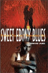 Sweet Ebony Blues: Pretend You Can't Remember Her