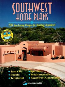 Southwest Home Plans: 138 Sun-Loving Designs for Building Anywhere