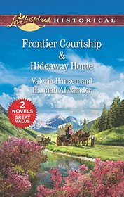 Frontier Courtship / Hideaway Home (Love Inspired Historical Classics)