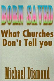 Born Saved: What Churches Don't Tell You