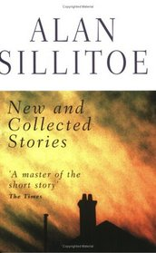 Alan Sillitoe: New and Collected Stories