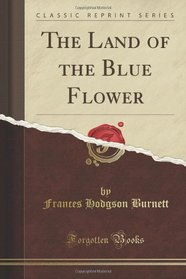 The Land of the Blue Flower (Classic Reprint)