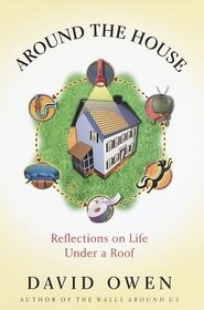 Around the House : Reflections on Life Under a Roof
