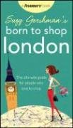 Suzy Gershman's Born to Shop London: The Ultimate Guide for People Who Love to Shop