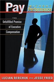 Pay without Performance : The Unfulfilled Promise of Executive Compensation,