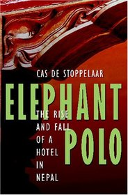 Elephant Polo: The Rise And Fall Of A Hotel In Nepal