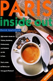 Paris Inside Out: The Insider's Guide for Visitors, Residents, Professionals  Students on Living in Paris (Paris Inside Out: The Insider's Handbook to Life in Paris)