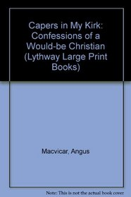 Capers in My Kirk: Confessions of a Would-be Christian (Lythway Large Print Books)