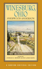 Winesburg, Ohio: Authoritative Text Backgrounds and Contexts Criticism (Norton Critical Editions)