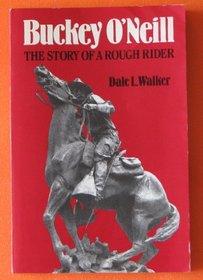 Buckey O'Neill: The Story of a Rough Rider