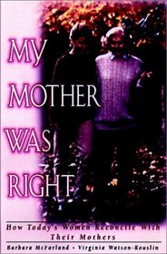 My Mother Was Right: How Today's Women Reconcile With Their Mothers