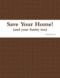 Save Your Home! (and your Sanity too)