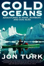Cold Oceans: Adventures in Kayak, Rowboat, and Dogsled