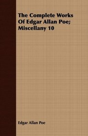 The Complete Works Of Edgar Allan Poe; Miscellany 10
