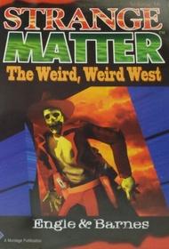 The Weird, Weird West (Strange Matter, No 16)