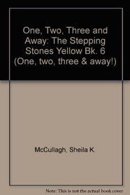One, Two, Three and Away: The Stepping Stones Yellow Bk. 6 (One, two, three & away!)