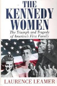 The Kennedy Women : The Triumph and Tragedy of America's First Family