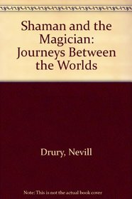 The Shaman and the Magician: Journeys Between the Worlds