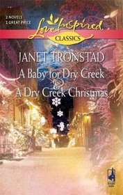 A Baby for Dry Creek/A Dry Creek Christmas (Love Inspired Classics)