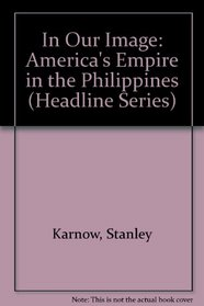 In Our Image: America's Empire in the Philippines (Headline Series)