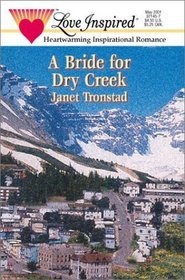 A Bride for Dry Creek (Dry Creek, Bk 3) (Love Inspired, No 138)