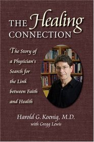 The Healing Connection: The Story of a Physician's Search for the Link Between Faith and Science