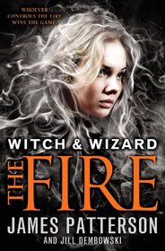The Fire (Witch & Wizard, Bk 3)
