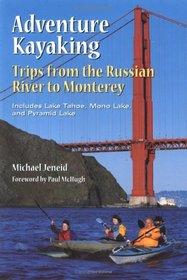 Adventure Kayaking from the Russian River to Monterey: Includes Lake Tahoe, Mono Lake, Pyramid Lake (Adventure Kayaking)